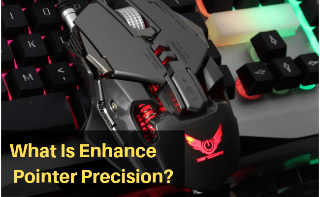 What Is Enhance Pointer Precision? Its Impact on Gaming 2019